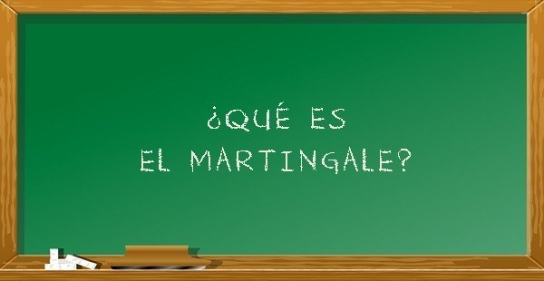 ¿Qué es el Martingale?